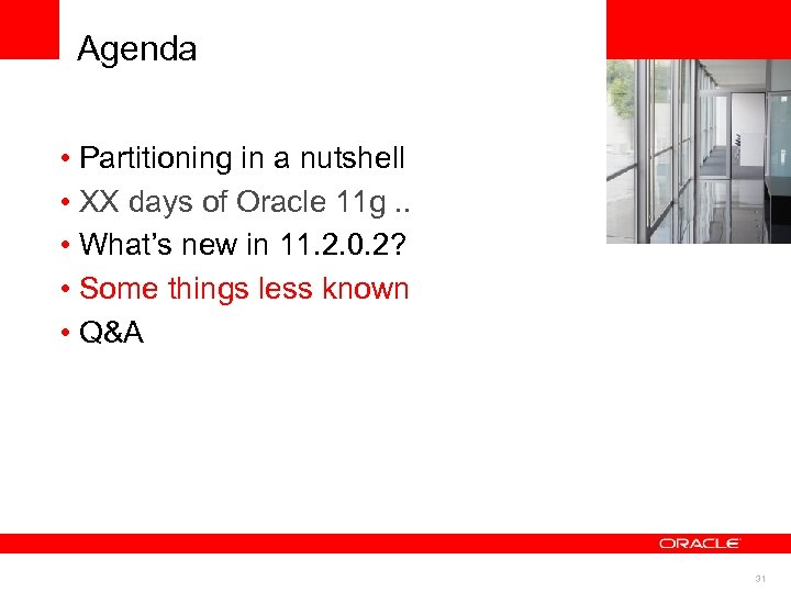 Agenda • Partitioning in a nutshell • XX days of Oracle 11 g. .