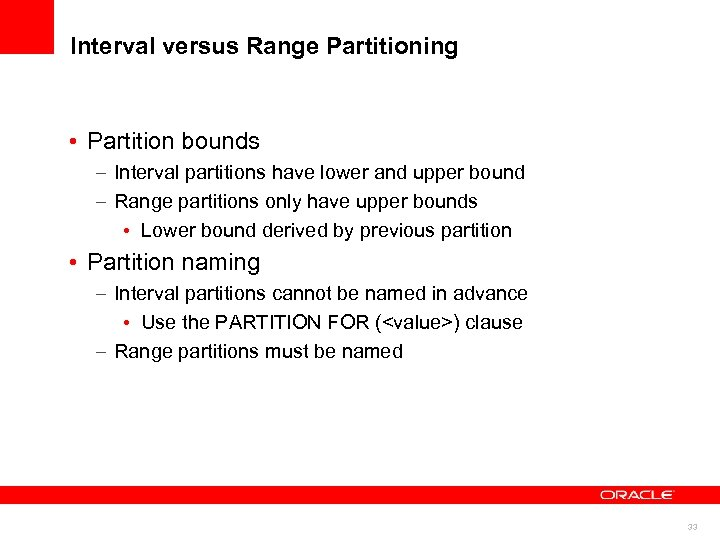 Interval versus Range Partitioning • Partition bounds – Interval partitions have lower and upper