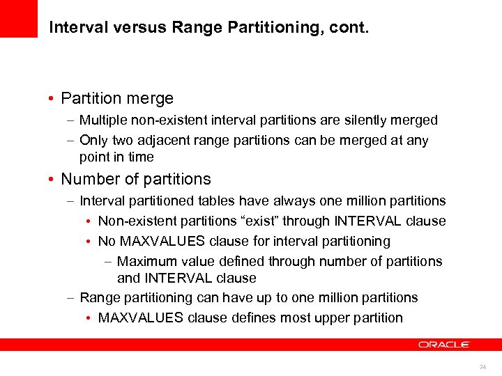 Interval versus Range Partitioning, cont. • Partition merge – Multiple non-existent interval partitions are
