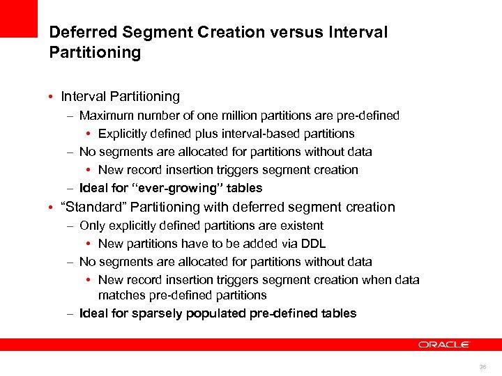 Deferred Segment Creation versus Interval Partitioning • Interval Partitioning – Maximum number of one