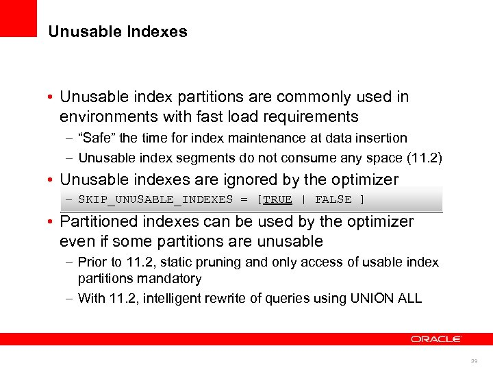 Unusable Indexes • Unusable index partitions are commonly used in environments with fast load
