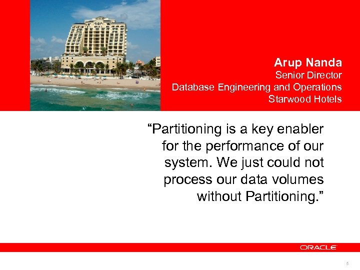 """<Insert Picture Here> Arup Nanda Senior Director Database Engineering and Operations Starwood Hotels """"Partitioning"""