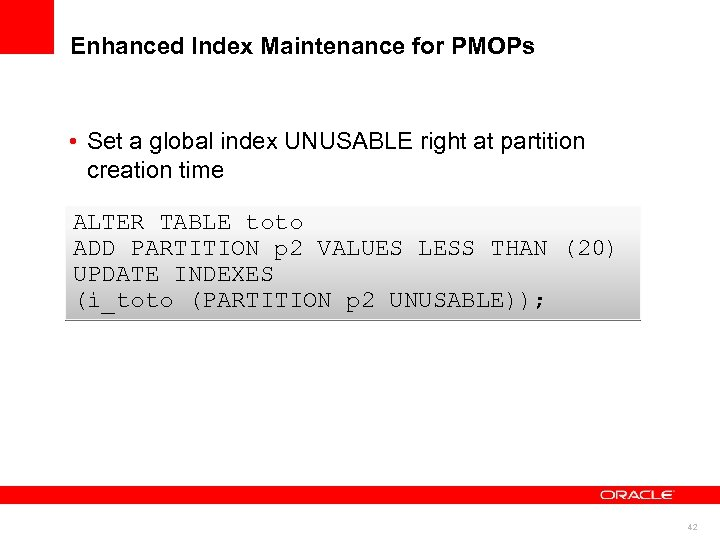 Enhanced Index Maintenance for PMOPs • Set a global index UNUSABLE right at partition