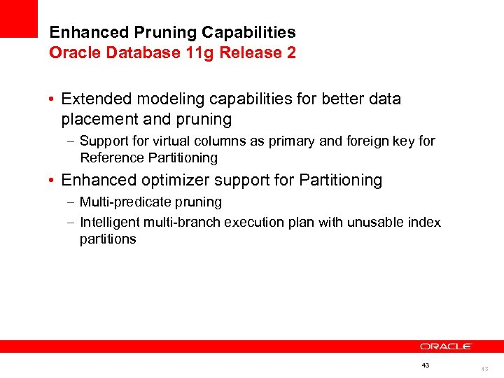 Enhanced Pruning Capabilities Oracle Database 11 g Release 2 • Extended modeling capabilities for