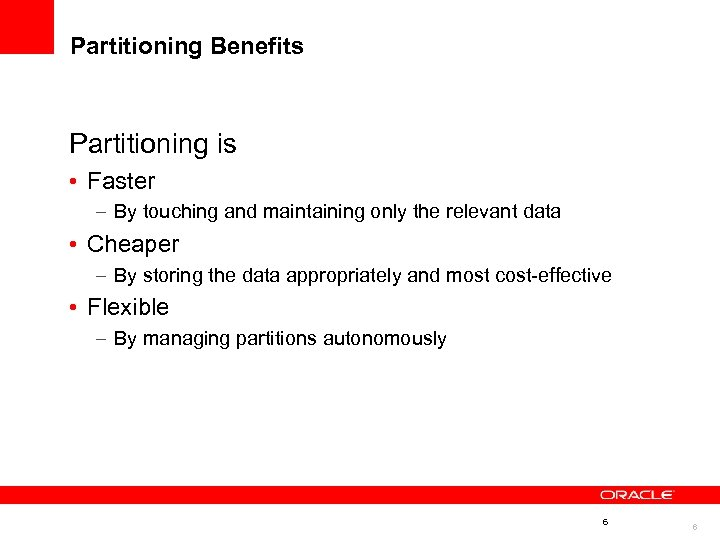 Partitioning Benefits Partitioning is • Faster – By touching and maintaining only the relevant