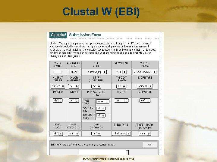 Clustal W (EBI) © 2006 Plataforma Bioinformàtica de la UAB