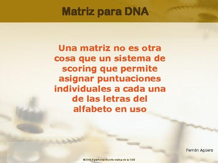 Matriz para DNA Una matriz no es otra cosa que un sistema de scoring