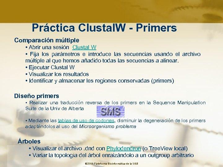Práctica Clustal. W - Primers Comparación múltiple • Abrir una sesión Clustal W •