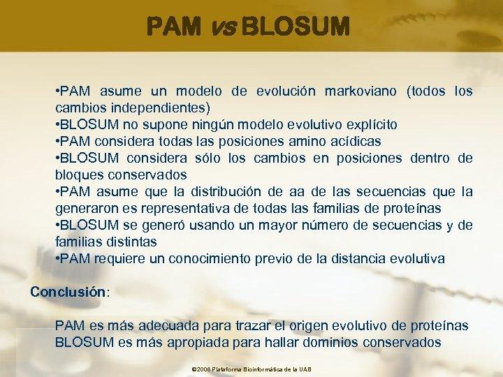 PAM vs BLOSUM • PAM asume un modelo de evolución markoviano (todos los cambios