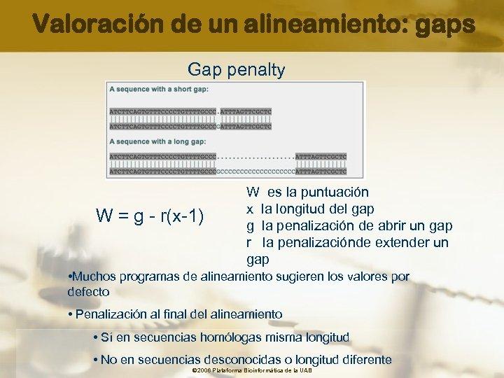 Valoración de un alineamiento: gaps Gap penalty W = g - r(x-1) W es