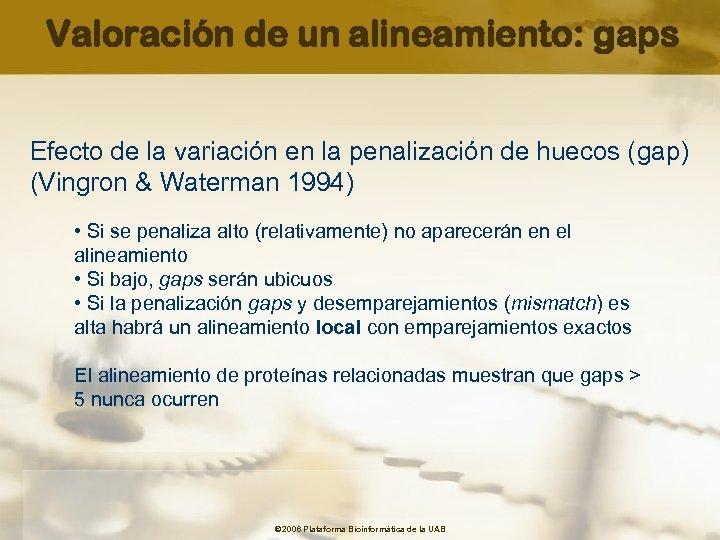 Valoración de un alineamiento: gaps Efecto de la variación en la penalización de huecos