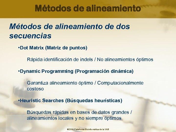 Métodos de alineamiento de dos secuencias • Dot Matrix (Matriz de puntos) Rápida identificación