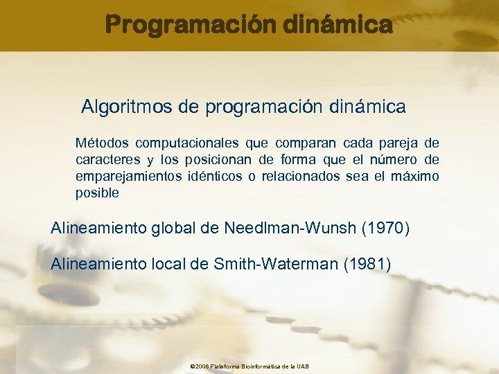 Programación dinámica Algoritmos de programación dinámica Métodos computacionales que comparan cada pareja de caracteres