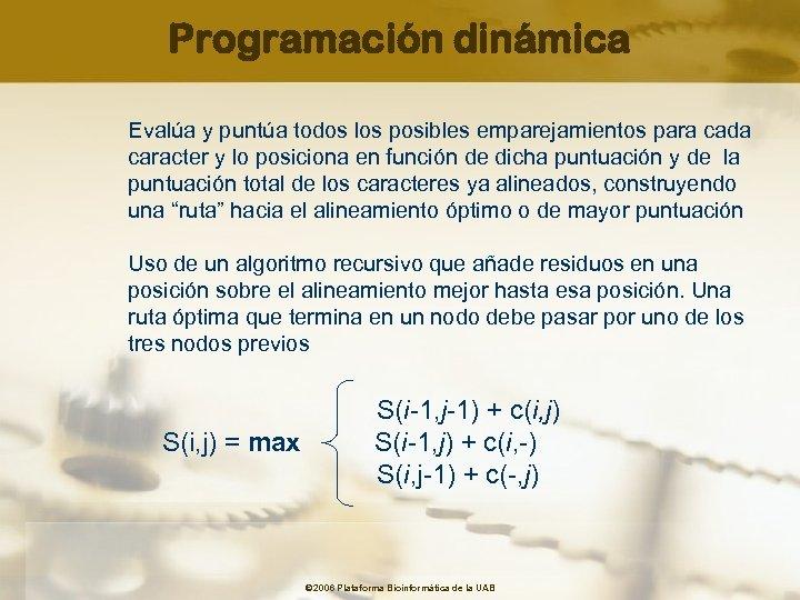 Programación dinámica Evalúa y puntúa todos los posibles emparejamientos para cada caracter y lo
