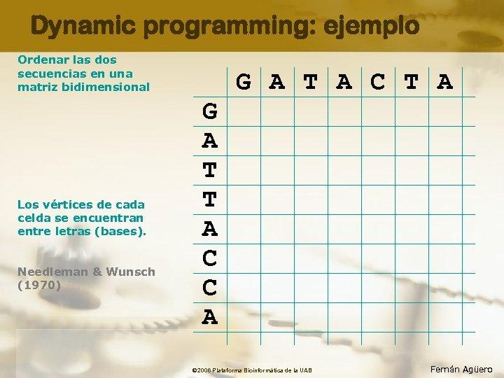 Dynamic programming: ejemplo Ordenar las dos secuencias en una matriz bidimensional Los vértices de