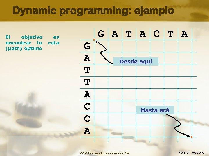 Dynamic programming: ejemplo El objetivo encontrar la (path) óptimo es ruta G A T
