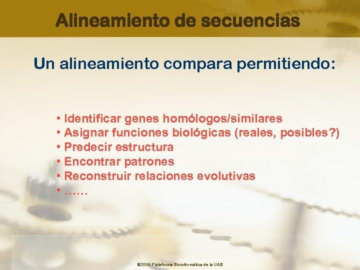 Alineamiento de secuencias Un alineamiento compara permitiendo: • Identificar genes homólogos/similares • Asignar funciones