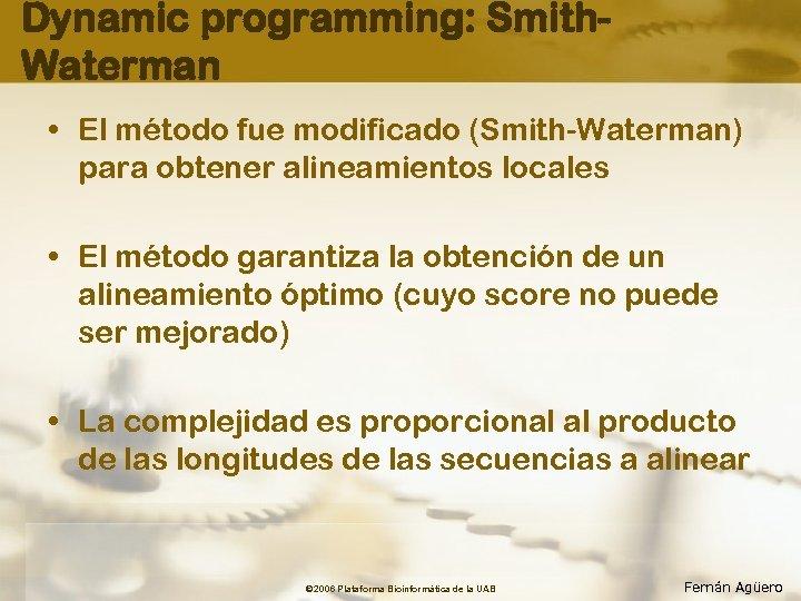 Dynamic programming: Smith. Waterman • El método fue modificado (Smith-Waterman) para obtener alineamientos locales