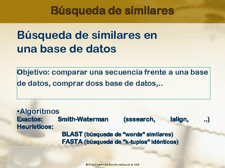 Búsqueda de similares en una base de datos Objetivo: comparar una secuencia frente a