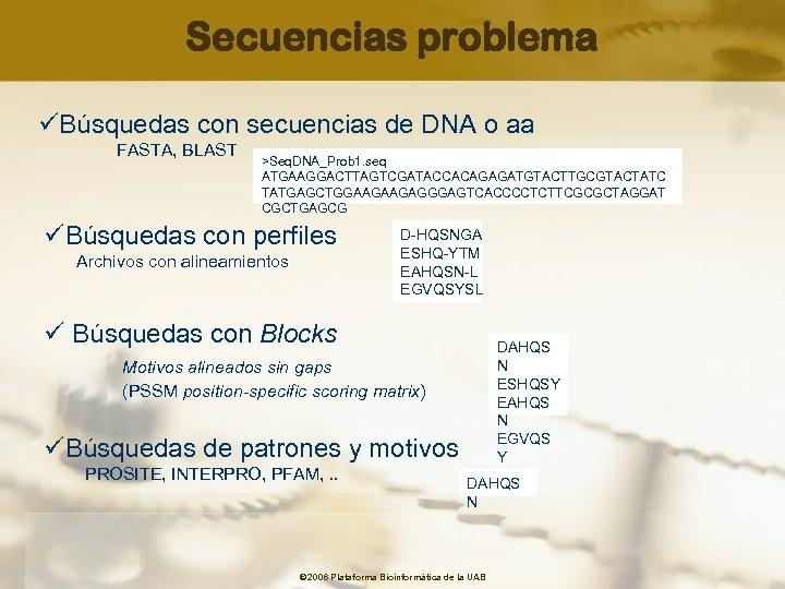 Secuencias problema üBúsquedas con secuencias de DNA o aa FASTA, BLAST >Seq. DNA_Prob 1.