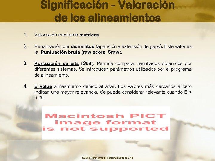 Significación - Valoración de los alineamientos 1. Valoración mediante matrices 2. Penalización por disimilitud