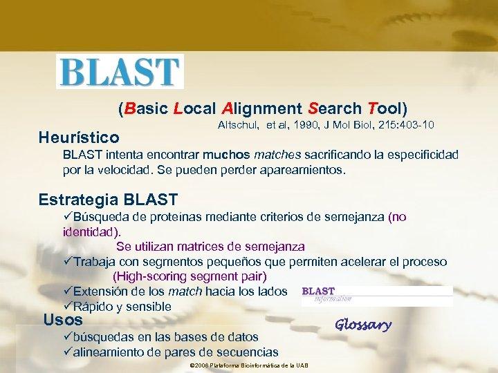 (Basic Local Alignment Search Tool) Heurístico Altschul, et al, 1990, J Mol Biol, 215: