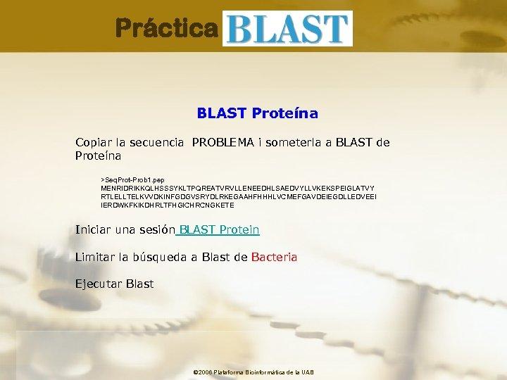 Práctica BLAST Proteína Copiar la secuencia PROBLEMA i someterla a BLAST de Proteína >Seq.