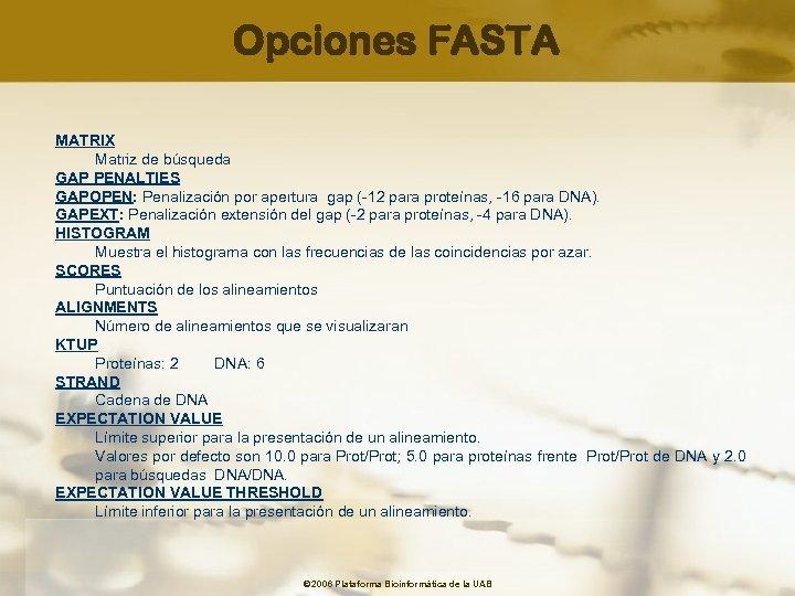 Opciones FASTA MATRIX Matriz de búsqueda GAP PENALTIES GAPOPEN: Penalización por apertura gap (-12