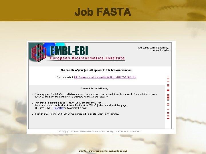 Job FASTA © 2006 Plataforma Bioinformàtica de la UAB