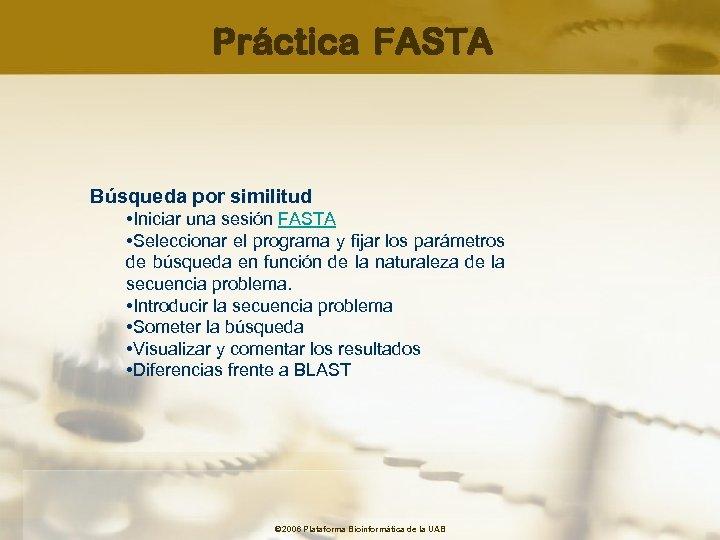 Práctica FASTA Búsqueda por similitud • Iniciar una sesión FASTA • Seleccionar el programa