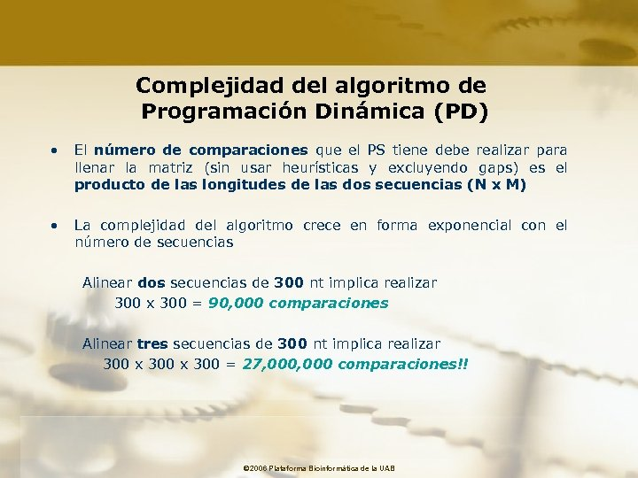 Complejidad del algoritmo de Programación Dinámica (PD) • El número de comparaciones que el