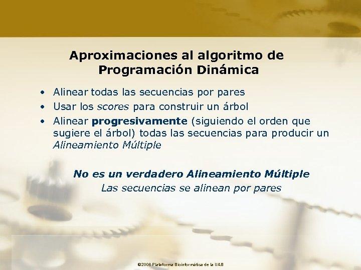 Aproximaciones al algoritmo de Programación Dinámica • Alinear todas las secuencias por pares •