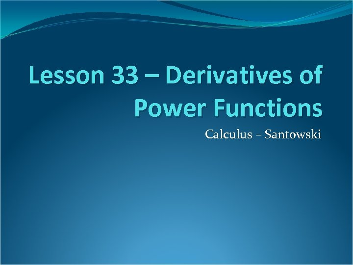 Lesson 33 – Derivatives of Power Functions Calculus – Santowski