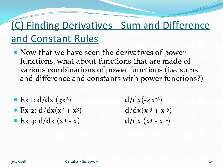 (C) Finding Derivatives - Sum and Difference and Constant Rules Now that we have
