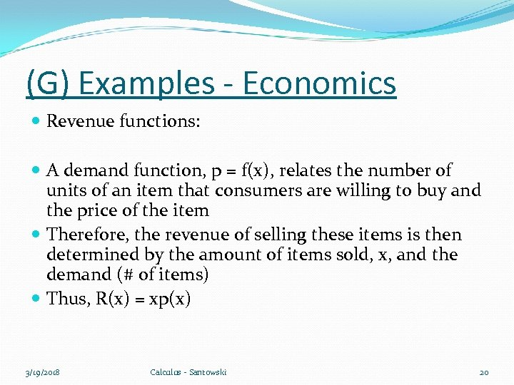 (G) Examples - Economics Revenue functions: A demand function, p = f(x), relates the