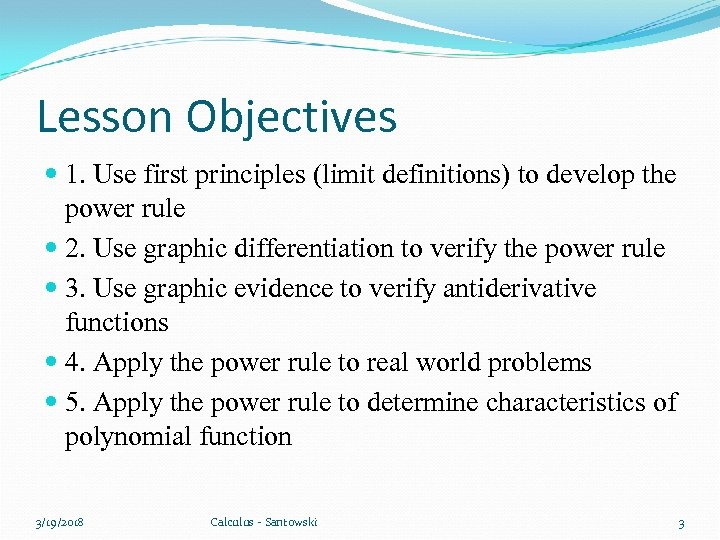 Lesson Objectives 1. Use first principles (limit definitions) to develop the power rule 2.