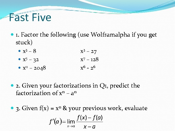 Fast Five 1. Factor the following (use Wolframalpha if you get stuck) x 3
