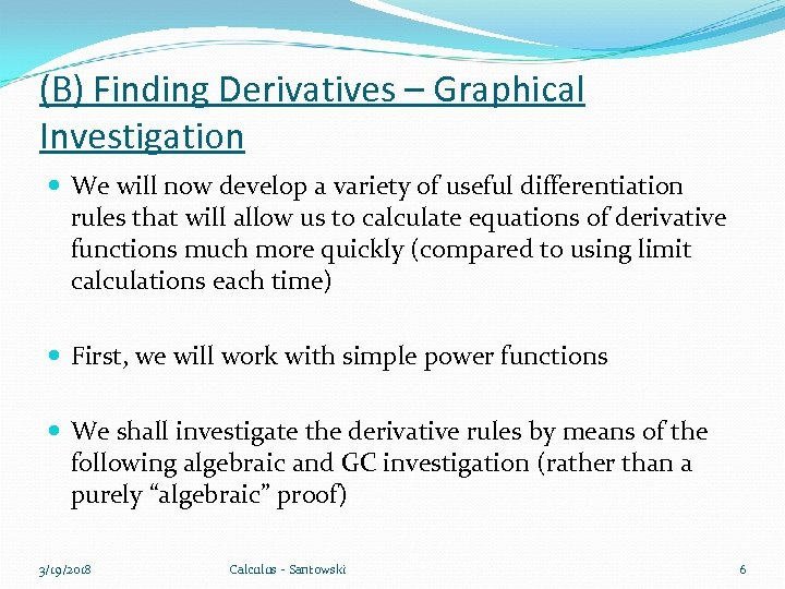 (B) Finding Derivatives – Graphical Investigation We will now develop a variety of useful