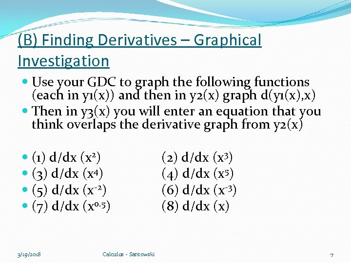 (B) Finding Derivatives – Graphical Investigation Use your GDC to graph the following functions