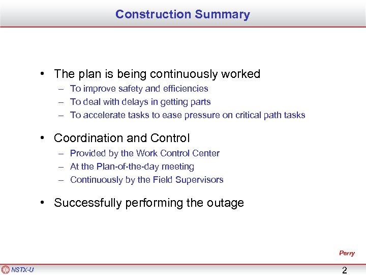Construction Summary • The plan is being continuously worked – To improve safety and