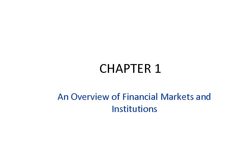CHAPTER 1 An Overview of Financial Markets and Institutions