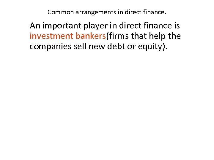 Common arrangements in direct finance. An important player in direct finance is investment bankers(firms