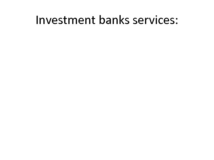 Investment banks services: