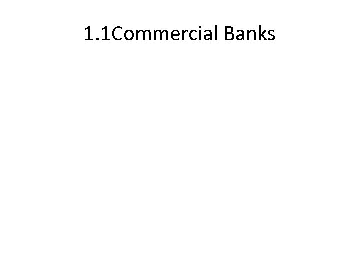 1. 1 Commercial Banks