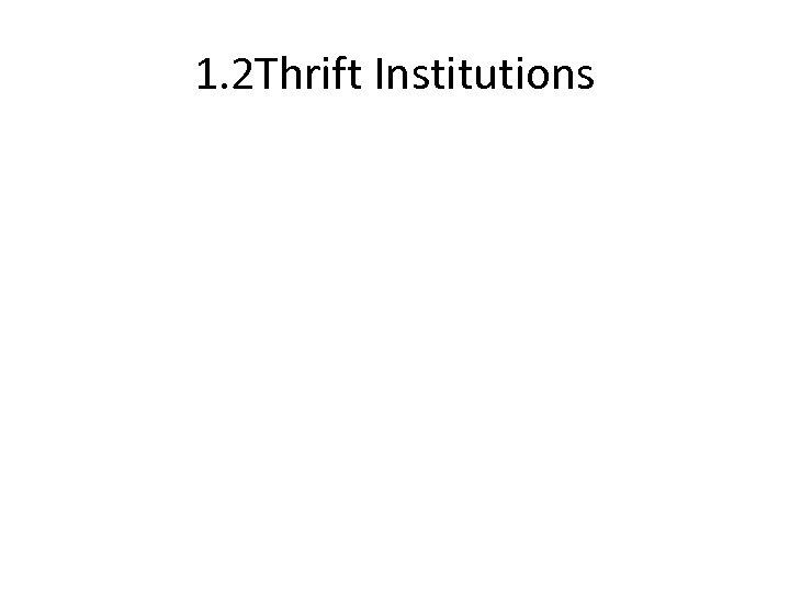 1. 2 Thrift Institutions