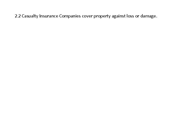 2. 2 Casualty Insurance Companies cover property against loss or damage.