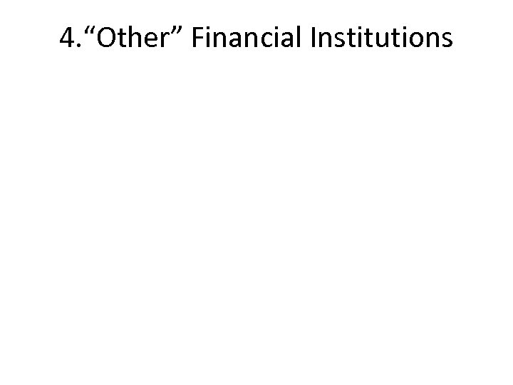 """4. """"Other"""" Financial Institutions"""
