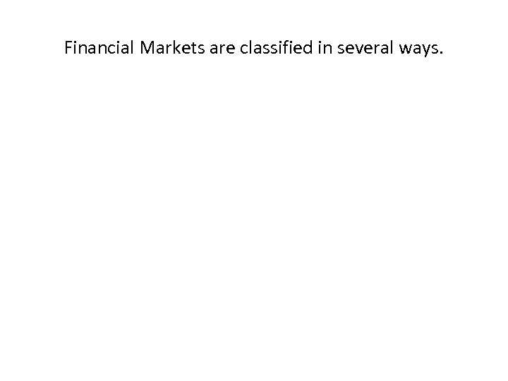 Financial Markets are classified in several ways.