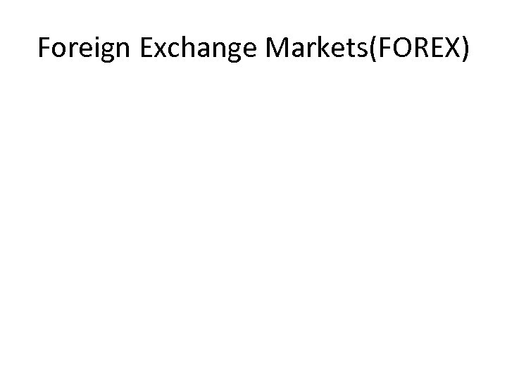 Foreign Exchange Markets(FOREX)