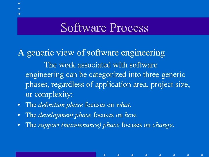 Software Process A generic view of software engineering The work associated with software engineering